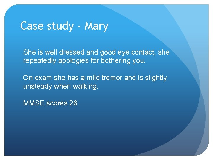 Case study - Mary She is well dressed and good eye contact, she repeatedly