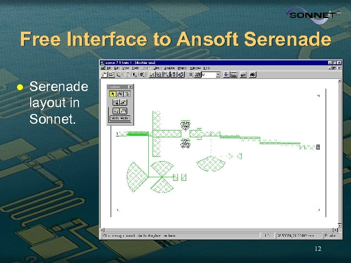 Free Interface to Ansoft Serenade layout in Sonnet. 12
