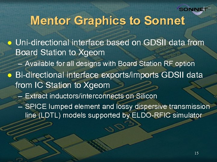 Mentor Graphics to Sonnet l Uni-directional interface based on GDSII data from Board Station