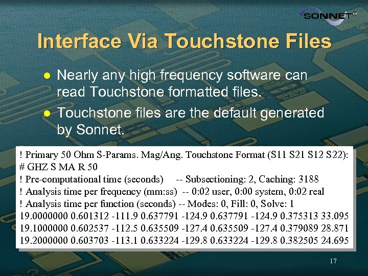Interface Via Touchstone Files l l Nearly any high frequency software can read Touchstone