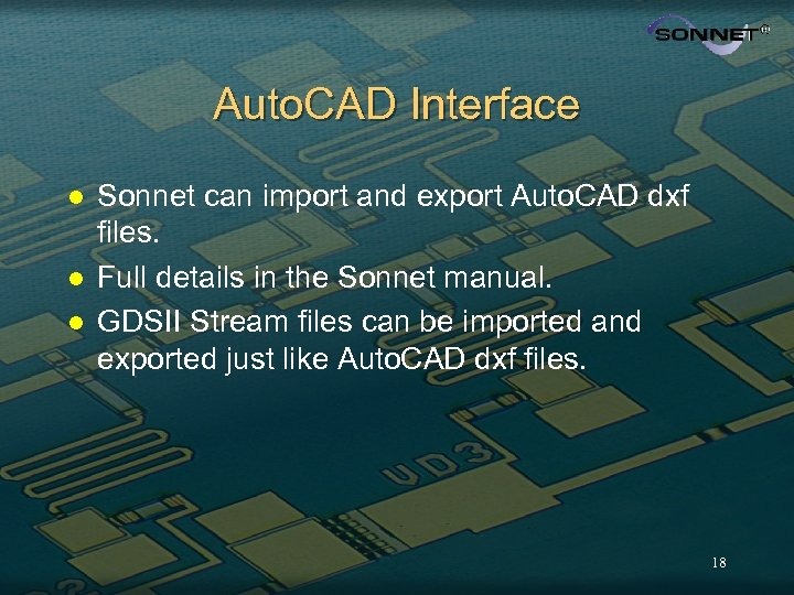 Auto. CAD Interface l l l Sonnet can import and export Auto. CAD dxf