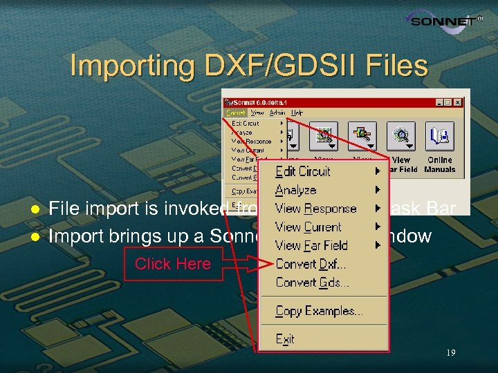 Importing DXF/GDSII Files l l File import is invoked from the Sonnet Task Bar