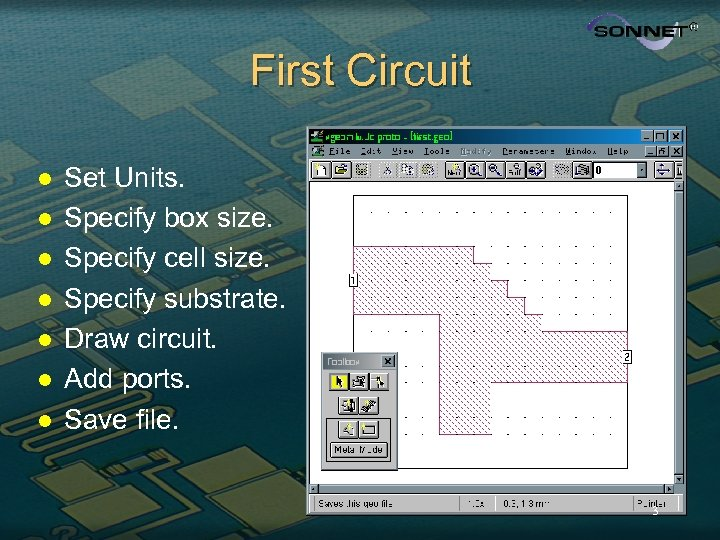 First Circuit l l l l Set Units. Specify box size. Specify cell size.