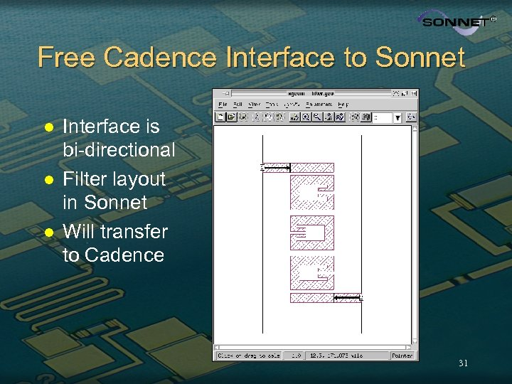 Free Cadence Interface to Sonnet l l l Interface is bi-directional Filter layout in