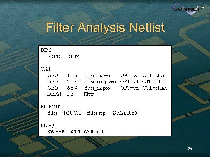 Filter Analysis Netlist DIM FREQ GHZ CKT GEO GEO DEF 2 P 123 2345