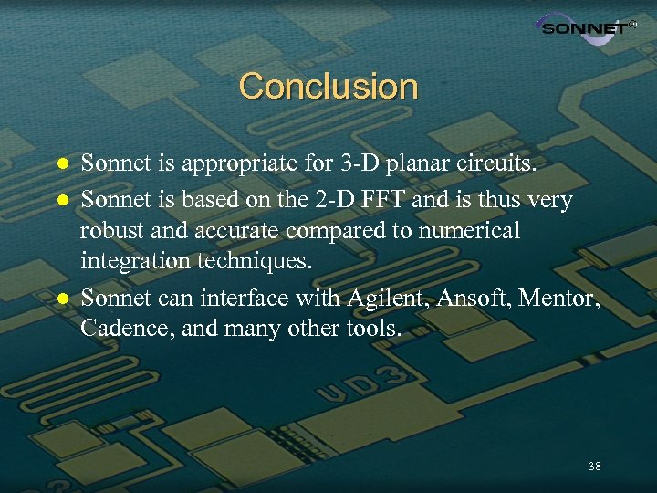 Conclusion l l l Sonnet is appropriate for 3 -D planar circuits. Sonnet is