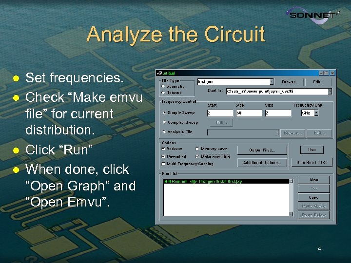"Analyze the Circuit l l Set frequencies. Check ""Make emvu file"" for current distribution."