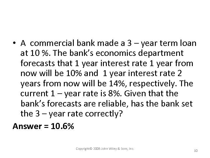 • A commercial bank made a 3 – year term loan at 10
