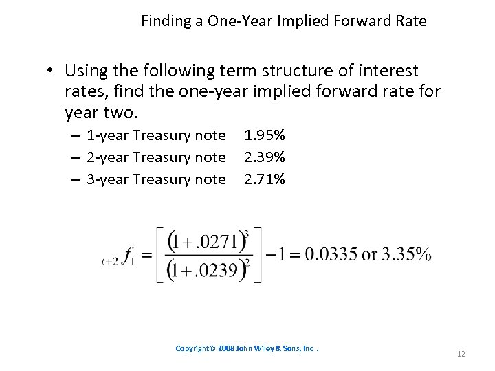 Finding a One-Year Implied Forward Rate • Using the following term structure of interest