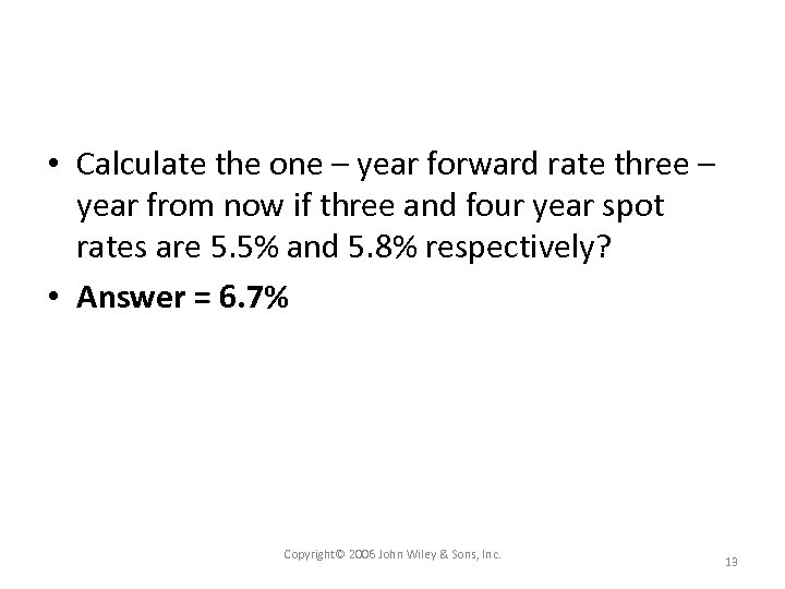 • Calculate the one – year forward rate three – year from now
