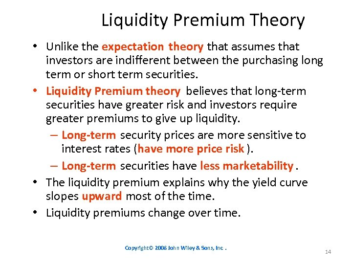 Liquidity Premium Theory • Unlike the expectation theory that assumes that investors are indifferent