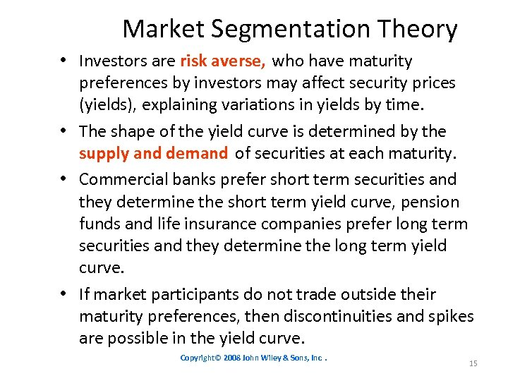 Market Segmentation Theory • Investors are risk averse, who have maturity preferences by investors