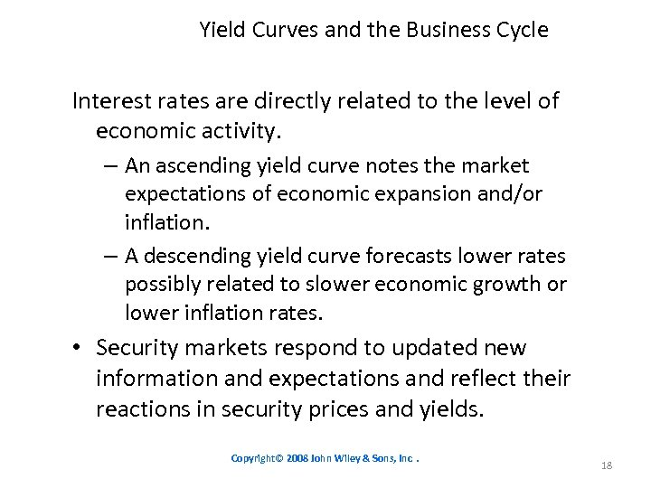 Yield Curves and the Business Cycle Interest rates are directly related to the level