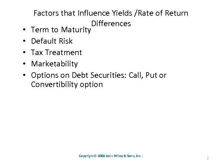• • • Factors that Influence Yields /Rate of Return Differences Term to