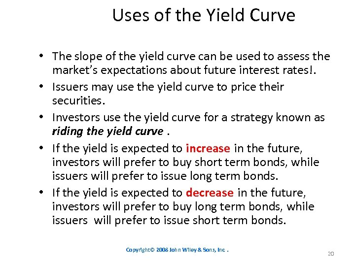 Uses of the Yield Curve • The slope of the yield curve can be