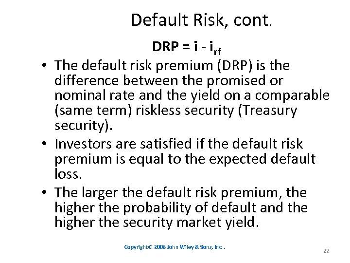 Default Risk, cont. DRP = i - i rf • The default risk premium