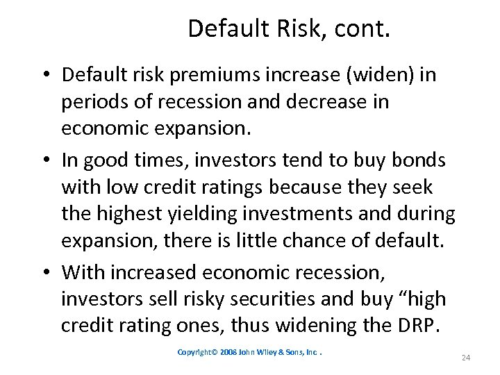 Default Risk, cont. • Default risk premiums increase (widen) in periods of recession and