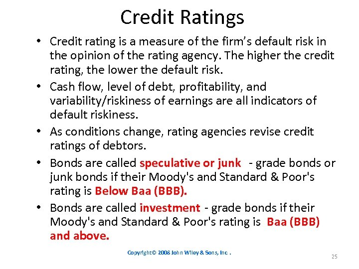 Credit Ratings • Credit rating is a measure of the firm's default risk in