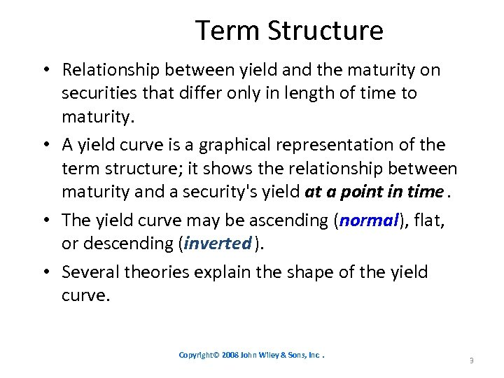 Term Structure • Relationship between yield and the maturity on securities that differ only