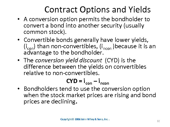 Contract Options and Yields • A conversion option permits the bondholder to convert a