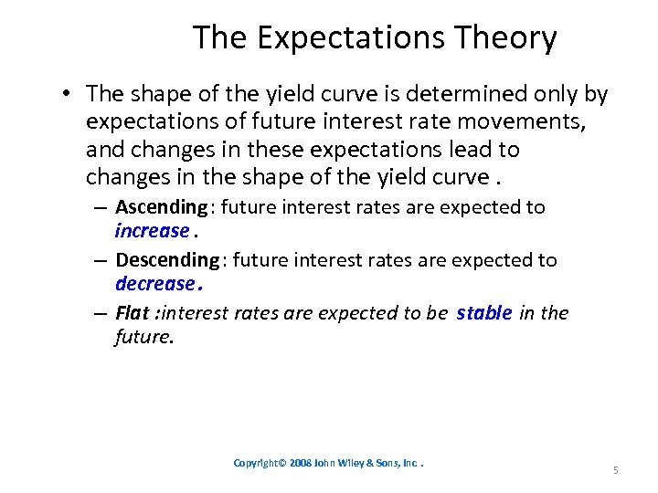 The Expectations Theory • The shape of the yield curve is determined only by
