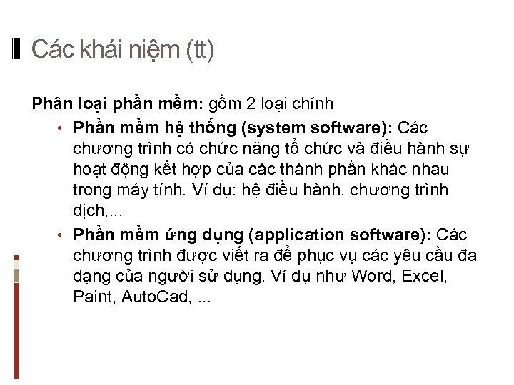 Các khái niệm (tt) Phân loại phần mềm: gồm 2 loại chính • Phần