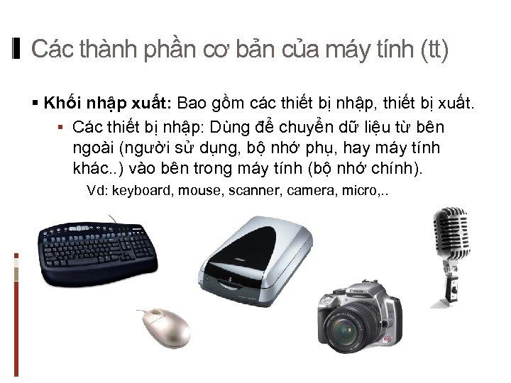 Các thành phần cơ bản của máy tính (tt) § Khối nhập xuất: Bao