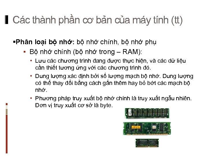 Các thành phần cơ bản của máy tính (tt) §Phân loại bộ nhớ: bộ