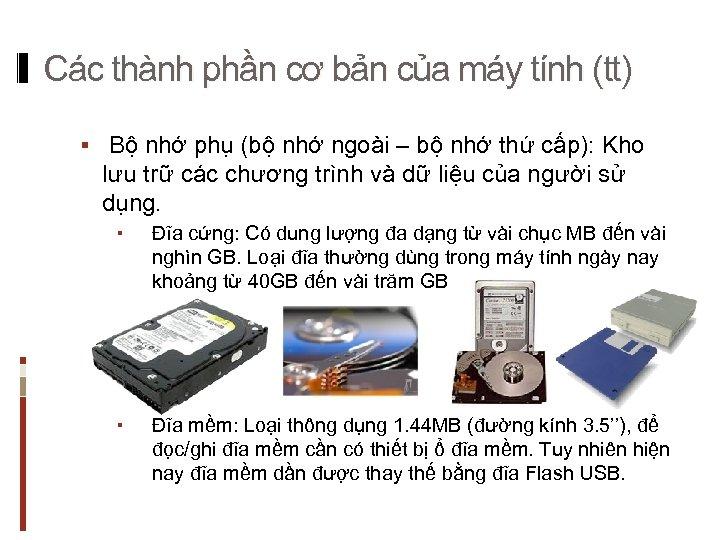 Các thành phần cơ bản của máy tính (tt) § Bộ nhớ phụ (bộ