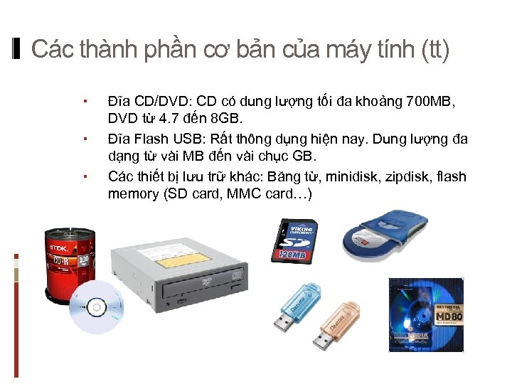 Các thành phần cơ bản của máy tính (tt) Đĩa CD/DVD: CD có dung