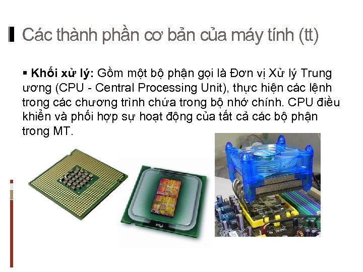 Các thành phần cơ bản của máy tính (tt) § Khối xử lý: Gồm