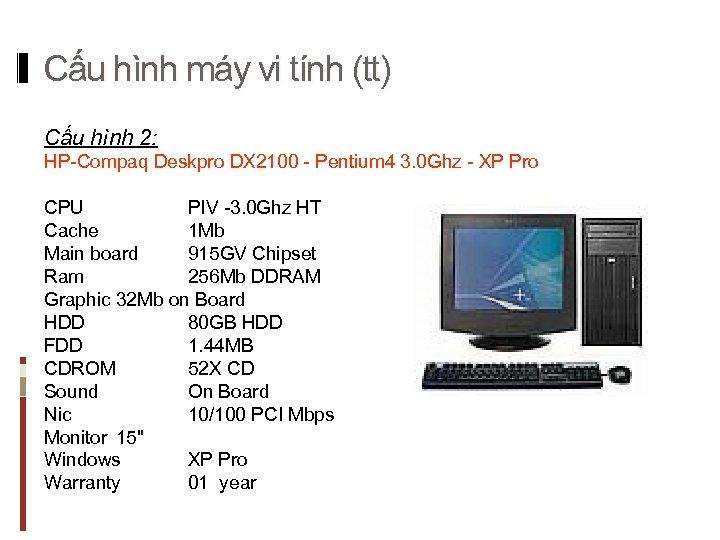 Cấu hình máy vi tính (tt) Cấu hình 2: HP-Compaq Deskpro DX 2100 -