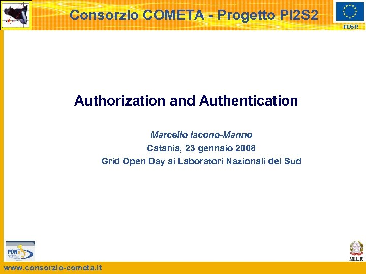 Consorzio COMETA - Progetto PI 2 S 2 FESR Authorization and Authentication Marcello Iacono-Manno
