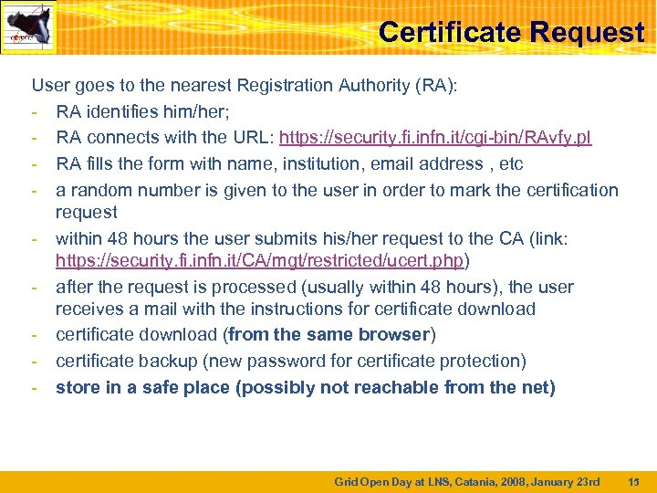 Certificate Request User goes to the nearest Registration Authority (RA): - RA identifies him/her;