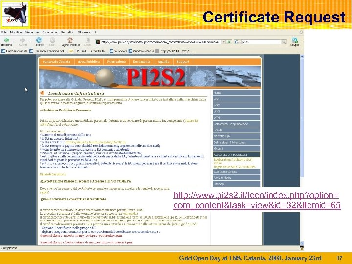 Certificate Request http: //www. pi 2 s 2. it/tecn/index. php? option= com_content&task=view&id=32&Itemid=65 Grid Open