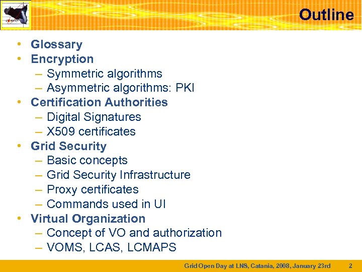 Outline • Glossary • Encryption – Symmetric algorithms – Asymmetric algorithms: PKI • Certification