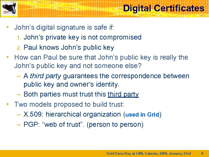 Digital Certificates • John's digital signature is safe if: 1. John's private key is