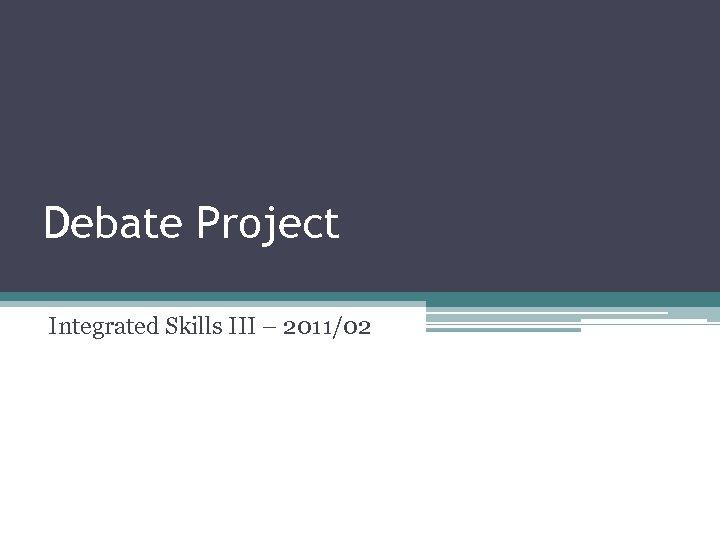 Debate Project Integrated Skills III – 2011/02