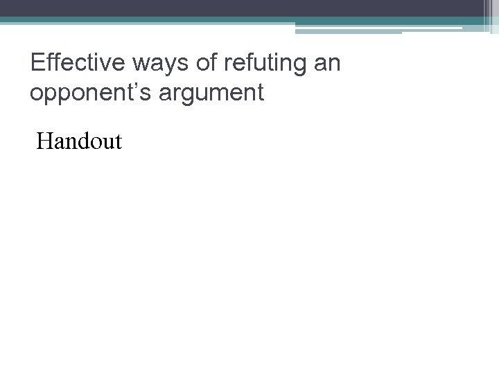Effective ways of refuting an opponent's argument Handout