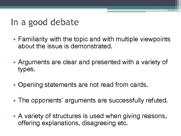 In a good debate • Familiarity with the topic and with multiple viewpoints about