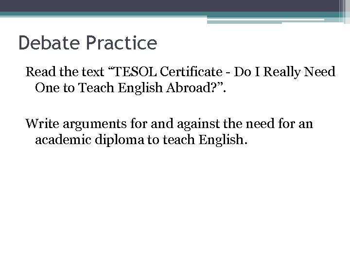 """Debate Practice Read the text """"TESOL Certificate - Do I Really Need One to"""