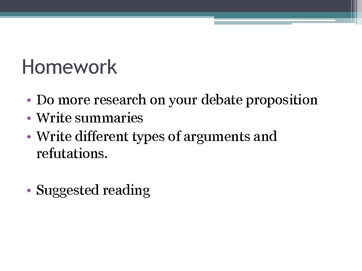 Homework • Do more research on your debate proposition • Write summaries • Write