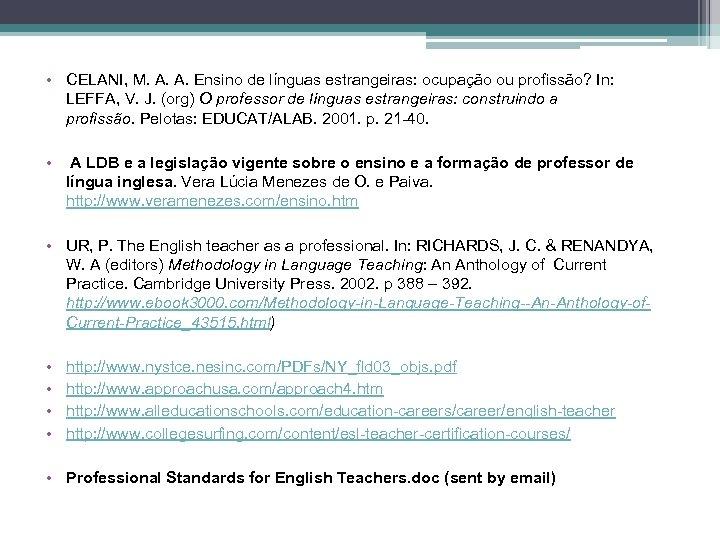 • CELANI, M. A. A. Ensino de línguas estrangeiras: ocupação ou profissão? In: