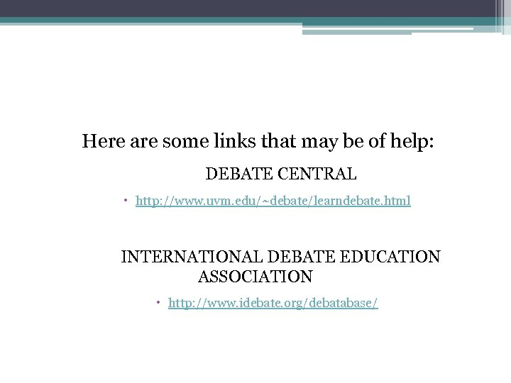 Here are some links that may be of help: DEBATE CENTRAL http: //www. uvm.