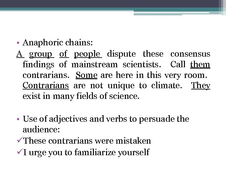 • Anaphoric chains: A group of people dispute these consensus findings of mainstream