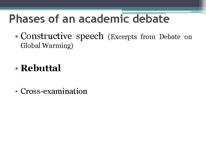 Phases of an academic debate • Constructive speech (Excerpts from Debate on Global Warming)