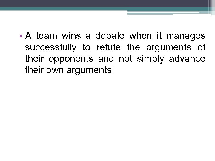 • A team wins a debate when it manages successfully to refute the