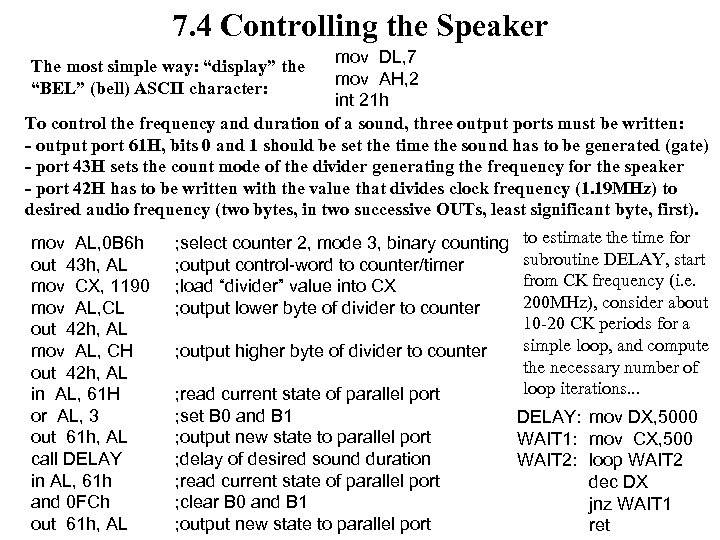 7. 4 Controlling the Speaker mov DL, 7 mov AH, 2 int 21 h