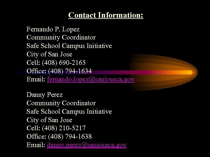 Contact Information: Fernando P. Lopez Community Coordinator Safe School Campus Initiative City of San