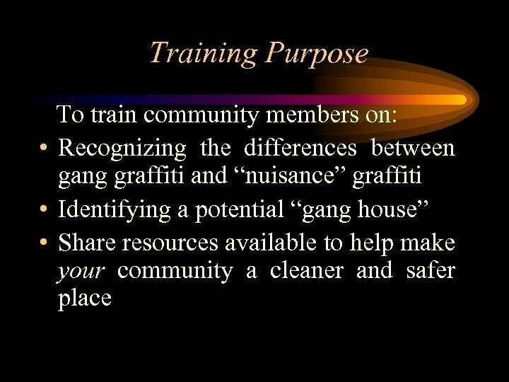 Training Purpose To train community members on: • Recognizing the differences between gang graffiti